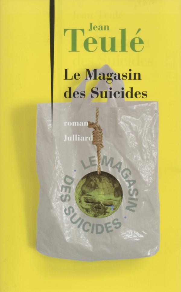 LE MAGASIN DES SUICIDES,JEAN TEULÉ,ROMAN