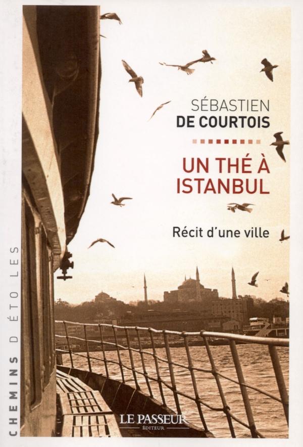 UN THÉ À ISTANBUL,RÉCIT D'UNE VILLE,sÉbastien de courtois