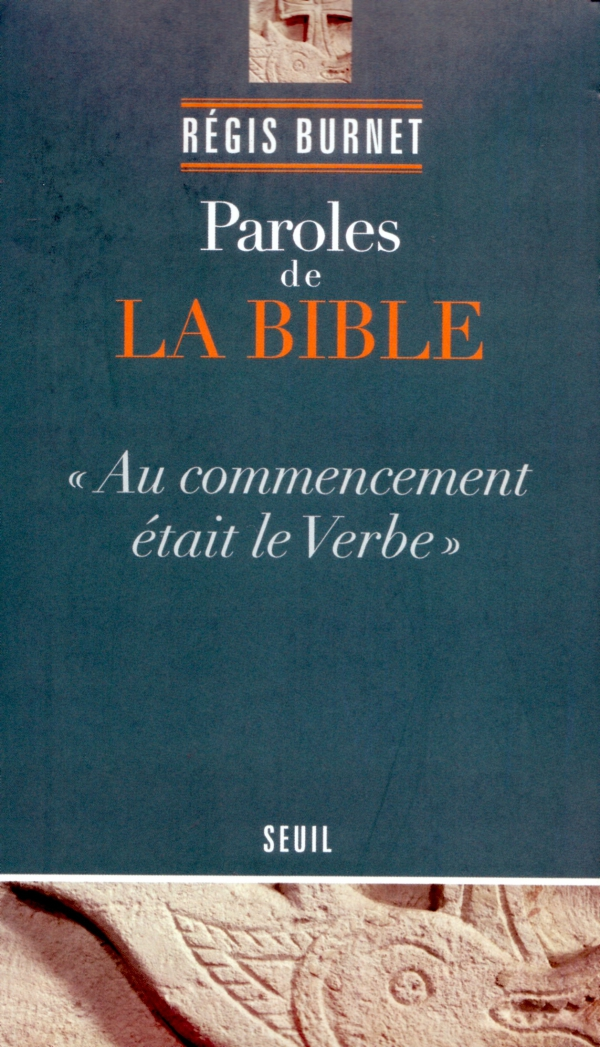 PAROLES DE LA BIBLE, AU COMMENCEMENT ÉTAIT LE VERBE - RÉGIS BURNET