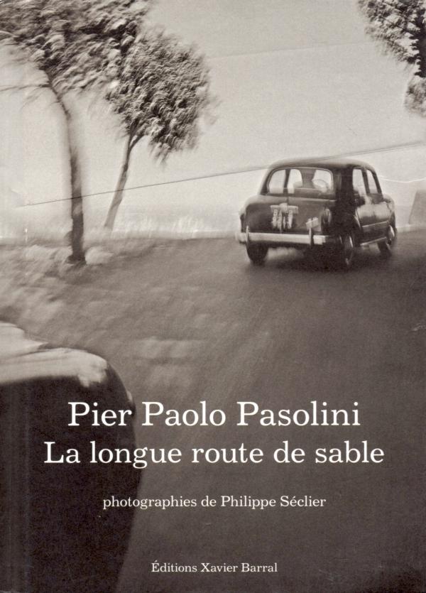 PIER PAOLO PISOLINI,LALONGUE ROUTE DE SABLE;PHILIPPE SECLIER,LIRE,LIVRE,ROME,OSTIE