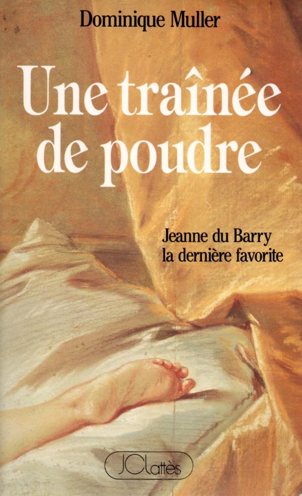 DOMINIQUE MULLER,JEANNE DU BARRY,UNE TRAÎNÉE DE POUDRE,ROMAN