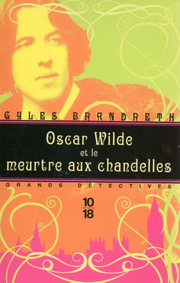 OSCAR WILDE ET LE MEURTRE AUX CHANDELLES,GYLES BRANDRETH